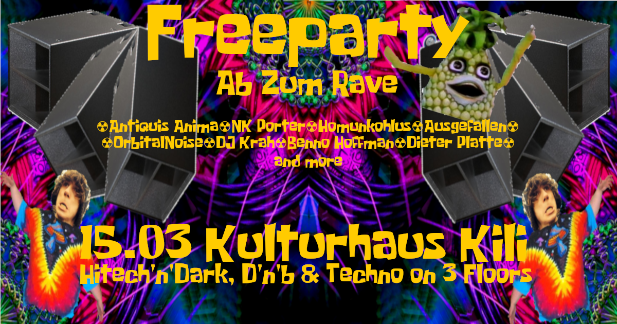 Freeparty ༆ Ab Zum Rave ভ Psy, Techno, DnB on 3 Floors 15 Mar '19, 23:00