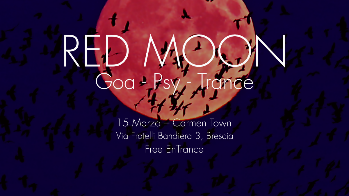 ◯ Red Moon ◯ Goa Psy Trance x Carmen Town - Brescia 15 Mar '19, 22:30