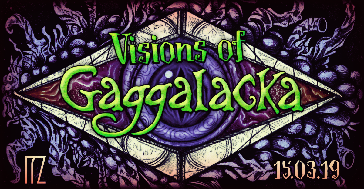 Visions of Gaggalacka - a psychedelic playground on 3 floors 15 Mar '19, 23:30
