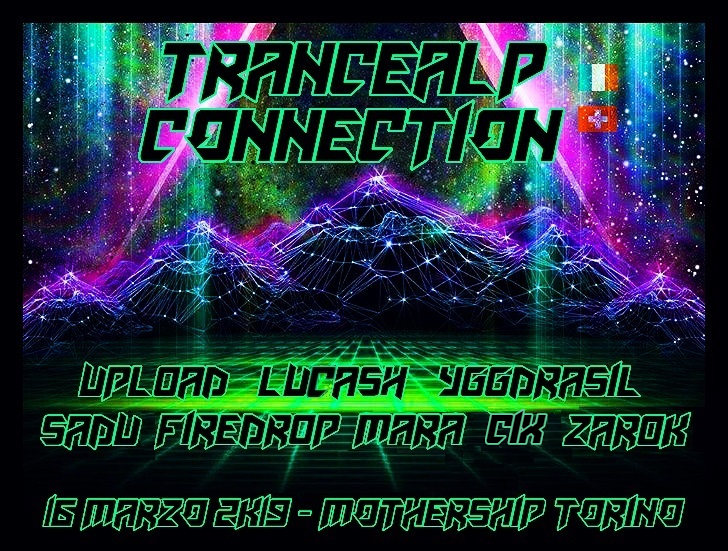 TRANCEALP CONNECTION // PSYCHEDELIC UNDERGROUND NIGHT @ MOTHERSHIP TORINO 16 Mar '19, 22:00