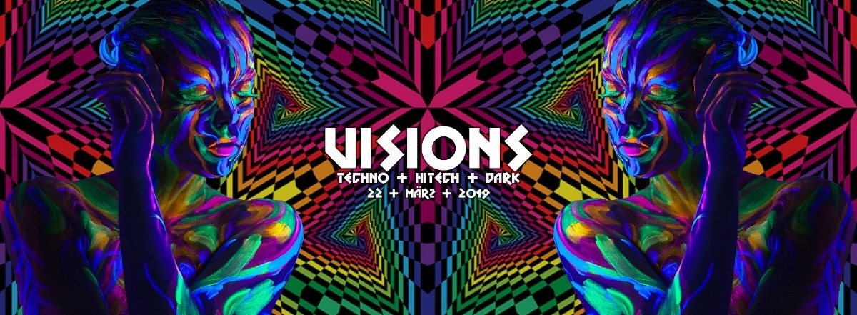 Visions / Techno & Hitech, Darkpsy |5€ bis 0 Uhr 22 Mar '19, 22:00