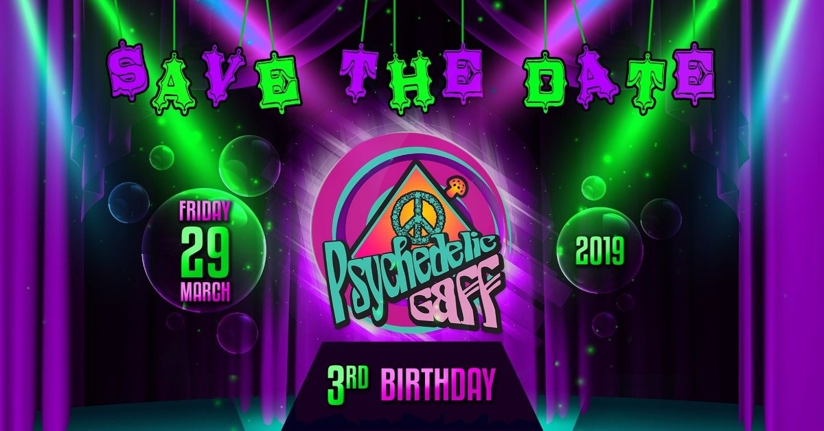 Psychedelic Gaff 3rd Birthday - Circus Celebration 29 Mar '19, 21:00