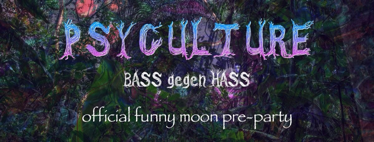 PsyCulture (Bass gegen Hass) #9 official Funny Moon Pre-Party 13 Apr '19, 21:00