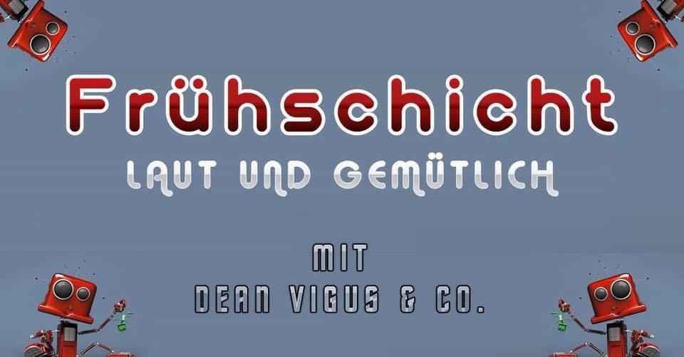 Frühschicht mit Dean Vigus & Co. 14 Apr '19, 08:00