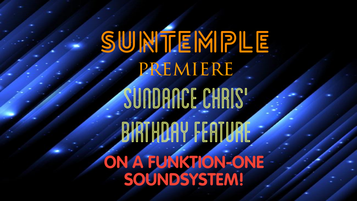 SUNTEMPLE Premiere + Sundance Chris' Birthday Feature + Funktion-One Soundsystem 21 Apr '19, 22:00