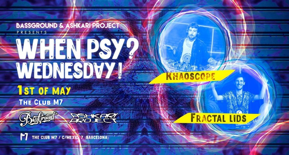 When Psy? Wednesday! Khaoscope + Fractal Lids 1 May '19, 23:30