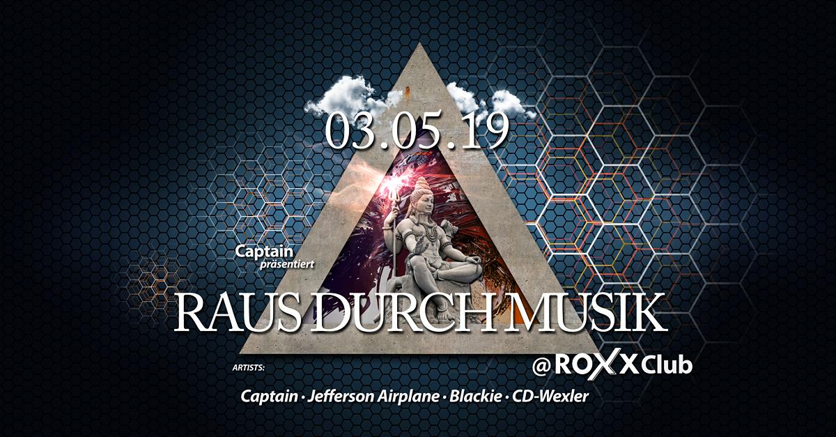 Captain präs. RAUS DURCH MUSIK @ROXX - CLUB 3 May '19, 23:00
