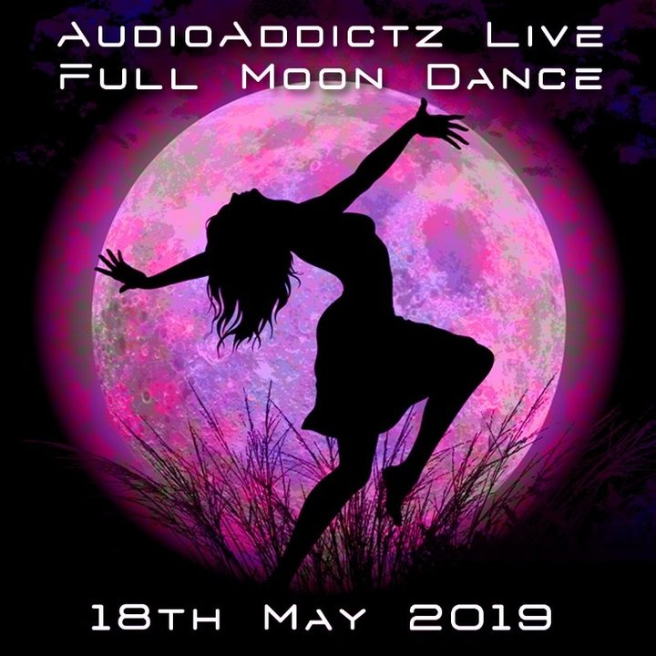 AudioAddictz Live - Full Moon Dance 18 May '19, 21:00