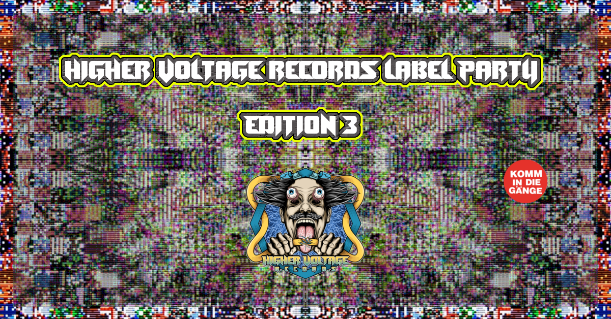 Higher Voltage Label Party Nr. III 18 May '19, 23:00