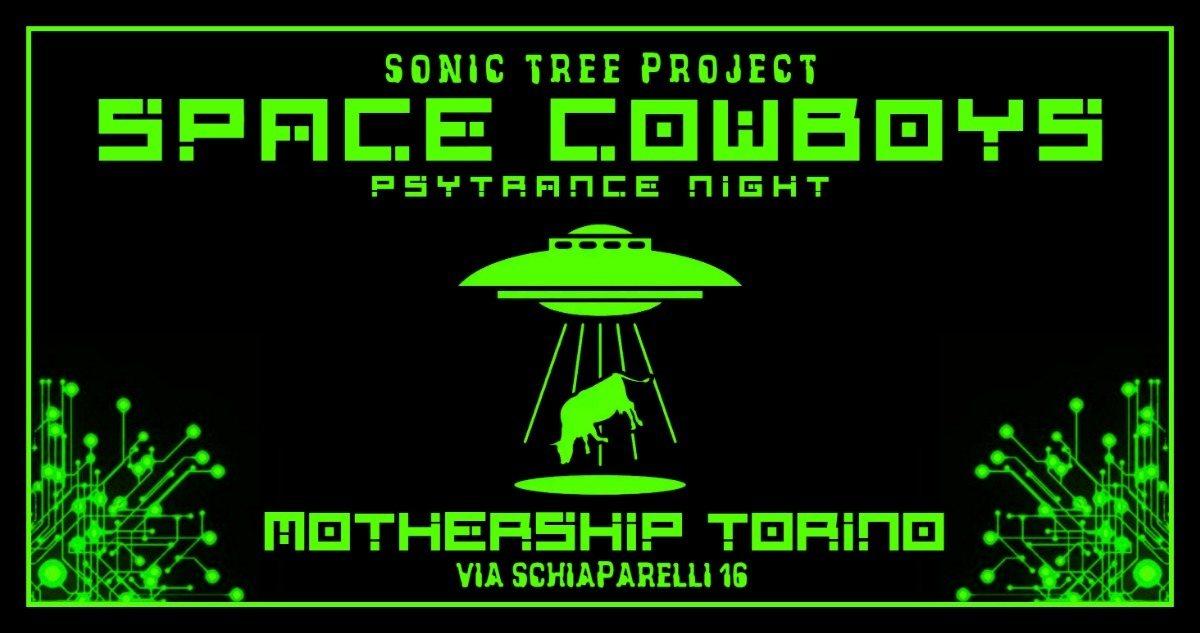 SPACE COWBOYS // SONIC TREE PROJECT // PSYTRANCE NIGHT @ MOTHERSHIP TORINO 18 May '19, 23:00