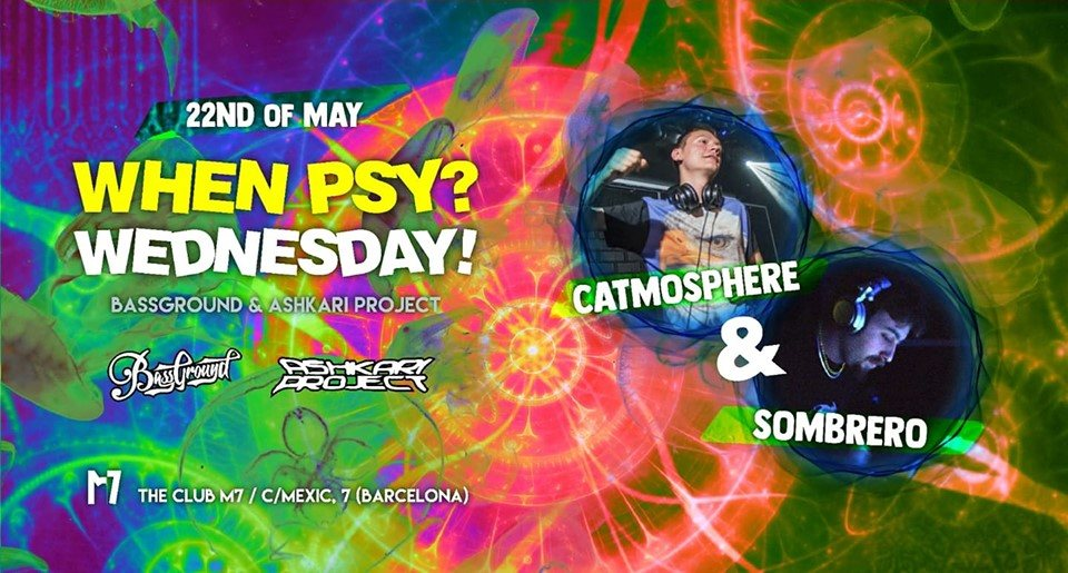 TONIGHT! When Psy? Wednesday! - Catmosphere + Sombrero 22 May '19, 23:30