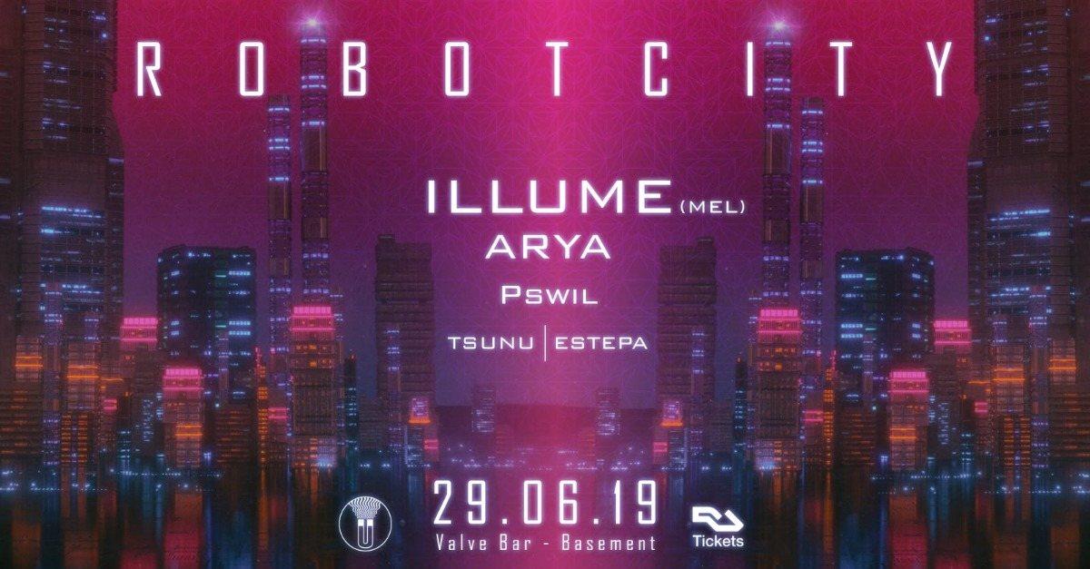 Robot City Feat Illume, Arya & Pswil 29 Jun '19, 22:00