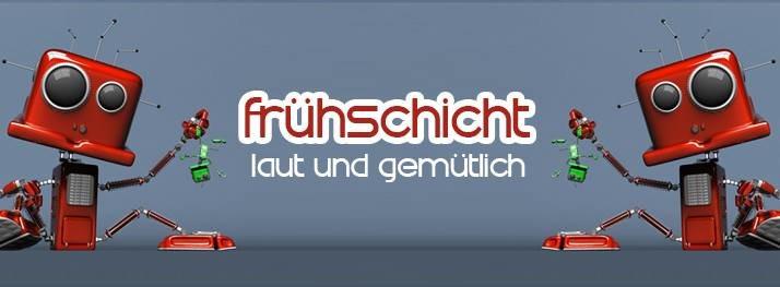 Frühschicht - laut & gemütlich 30 Jun '19, 08:00