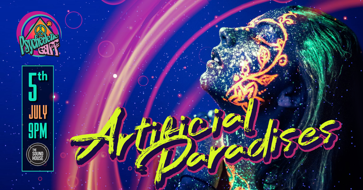 Psychedelic Gaff #16 Artificial Paradises w/ VIA AXIS 5 Jul '19, 21:00