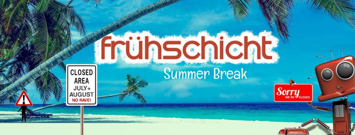 Frühschicht - Sommerpause! 18 Aug '19, 08:00