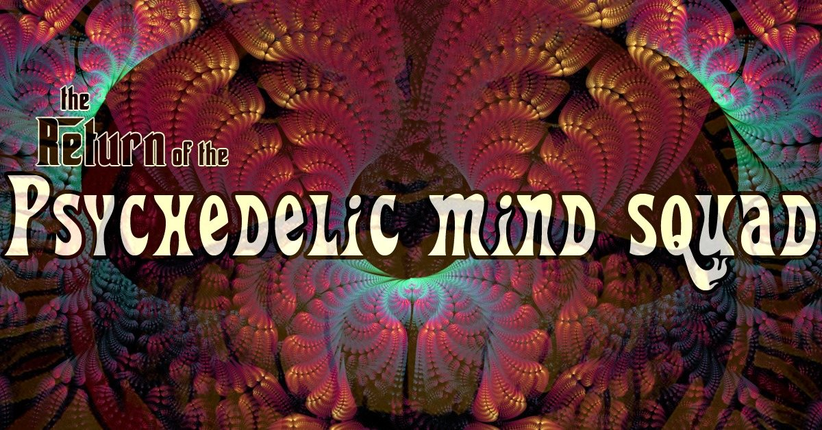 the return of the psychedelic mind squad 18 Oct '19, 23:00