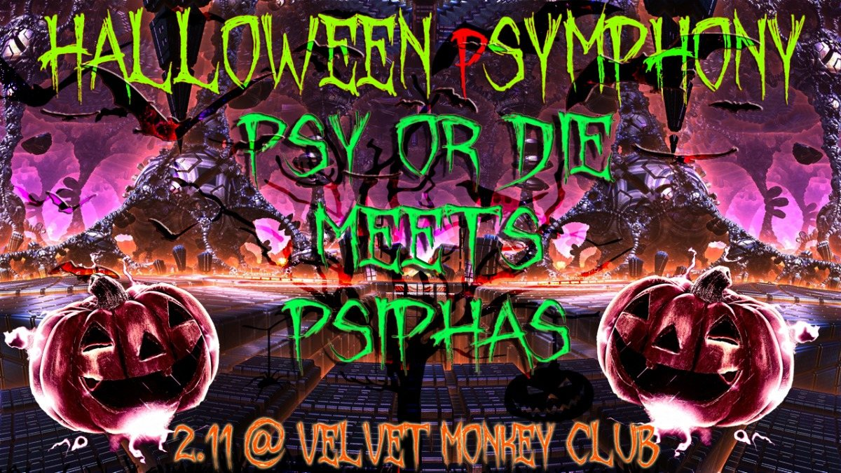 HALLOWEEN SYMPHONY. Psy or Die meets PsiPhaS. Velvet Monkey Club 2 Nov '19, 23:00
