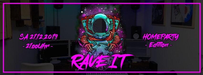 RAVE IT - HOMEPARTY - EDITION (Limitiert) 21 Dec '19, 22:00