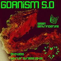 Party flyer: GOAnism 5.0 gegen Gentrifizierung! 25 Apr 15, 18:00h