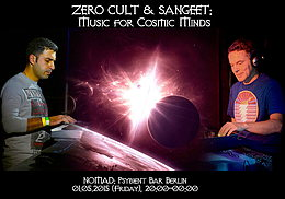 Party flyer: ZERO CULT & SANGEET: Music for Cosmic Minds 1. Mai 15, 20:00h