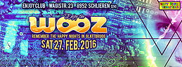 Party flyer: ENJOY THE WOOZ - remember the happy nights in Glattbrugg :-) 27 Feb '16, 22:00h
