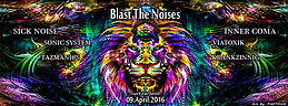 Party flyer: BLAST THE NOISES with Sick Noise / Inner Coma / Sonic System, a.m.m. 9 Apr '16, 22:00h