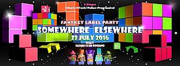 Party flyer: ¤ SOMEWHERE ELSEWHERE ¤ FANTAZY RECORDS LABEL PARTY ¤ 23 Jul '16, 22:00h