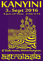 Party flyer: KANYINI feat ASTRALASIA (live) in WOLVERHAMPTON 3 Sep '16, 21:00h
